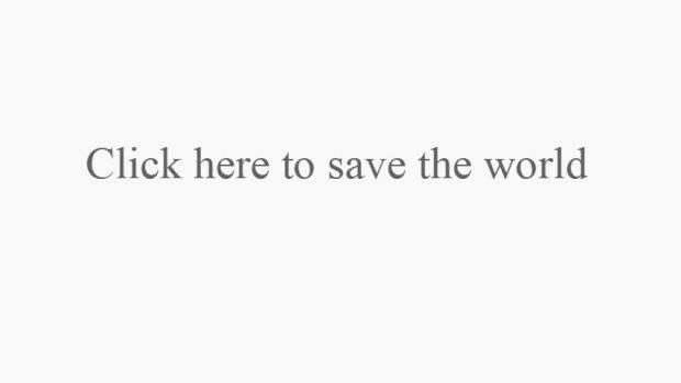 Salvează lumea doar cu un click – e posibil doar pentru cei îndrăzneți
