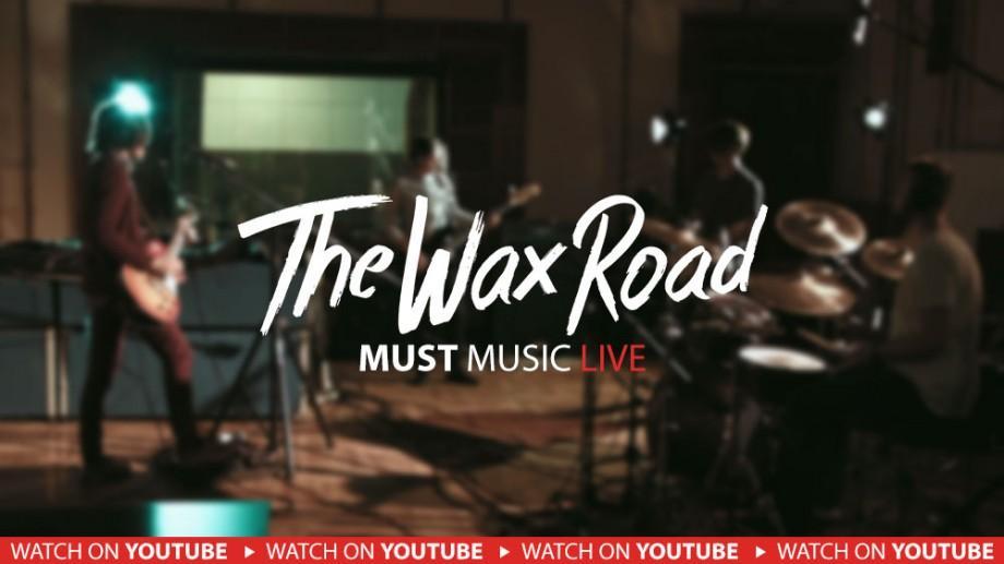 (video) Delectează-ți auzul cu sesiunea LIVE de la Must Music a trupei The Wax Road