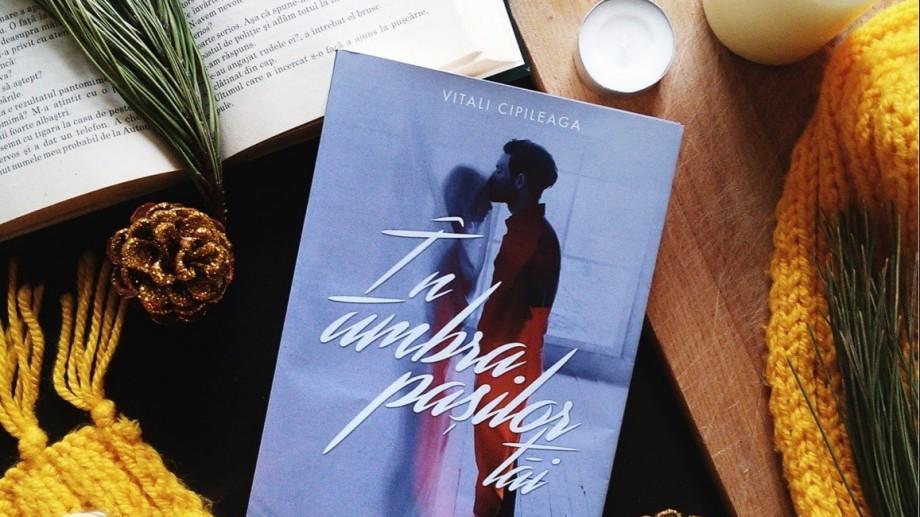 """Vitali Cipileaga, la o nouă lansare! Citește un fragment din primul roman """"În umbra pașilor tăi"""""""