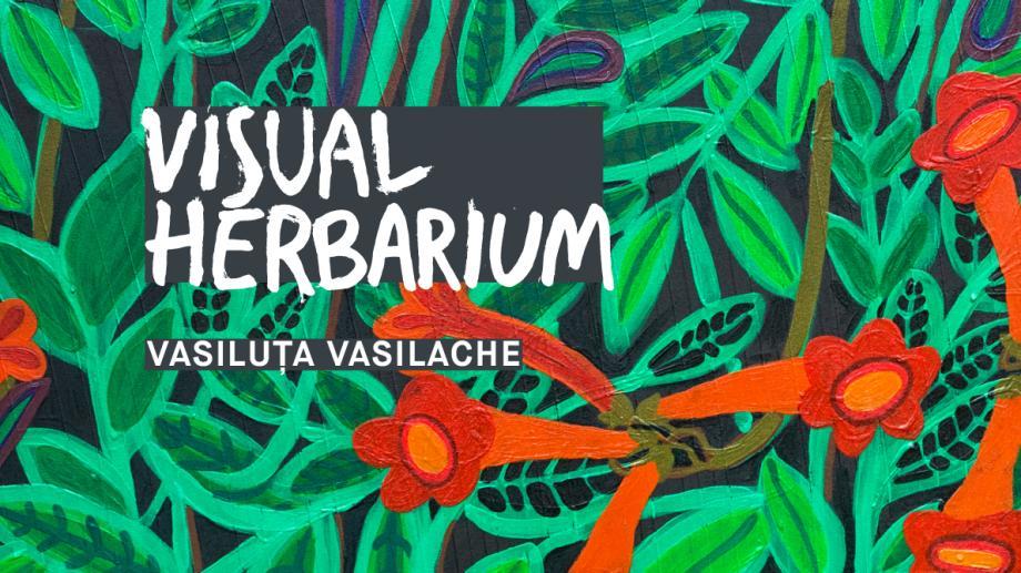 """Vino la vernisajul expoziției """"Visual Herbarium"""" și descoperă 11 plante pictate ca prin lupă de Vasiluța Vasilache"""