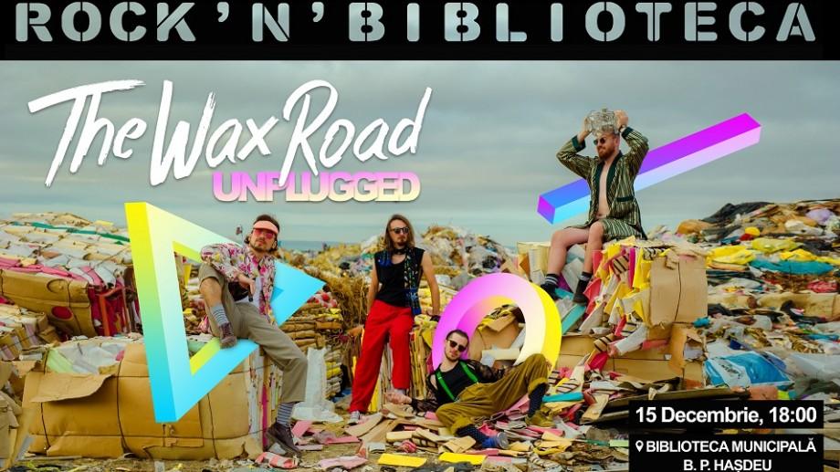 Rock'n Roll în bibliotecă pentru un mediu mai curat. The Wax Road te invită la un concert gratuit