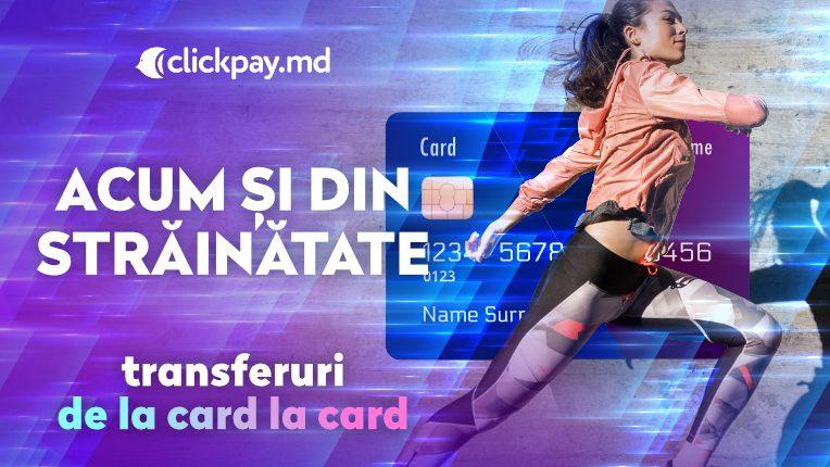 Clickpay.md: acum, au devenit posibile transferurile de la card la card peste hotare