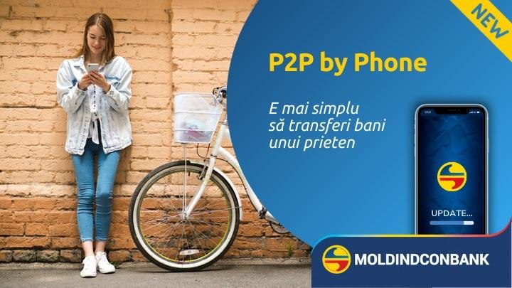 Transferă mai simplu banii online cu noul serviciu P2P by Phone de la Moldindconbank